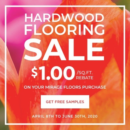 Hardwood flooring sale - $1.00/sq. ft. rebate on your Mirage Floors purchase. Save now. April 8th to May 31st, 2020